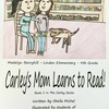 Children's Book - Carley's Mom Learns to Read!!